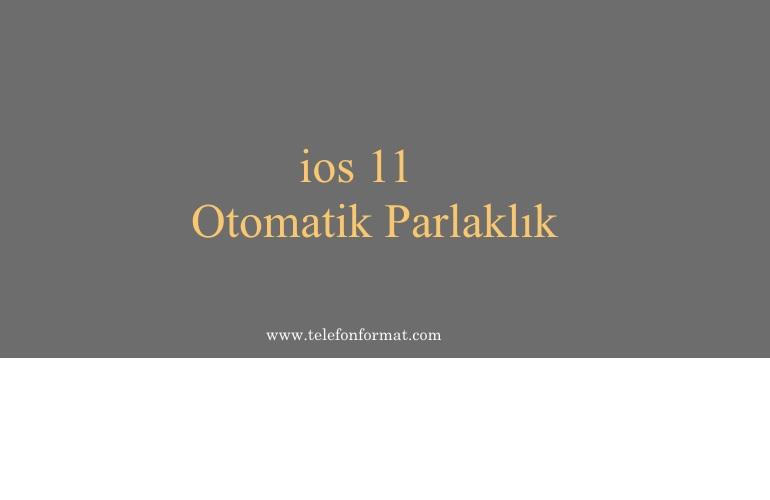 ios 11 otomatik parlaklık