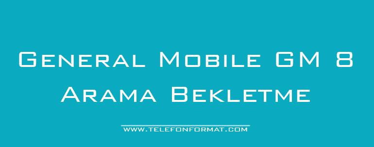 General Mobile GM 8 Arama Bekletme