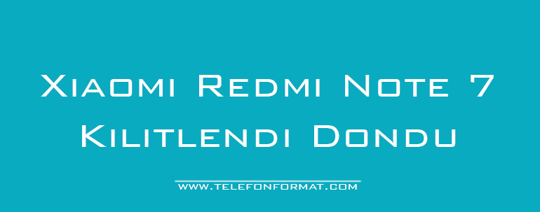 Xiaomi Redmi Note 7 Kilitlendi Dondu