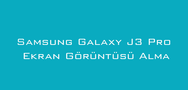 Samsung Galaxy J3 Pro Ekran Görüntüsü Alma