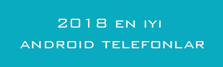 2018 en iyi android telefonlar