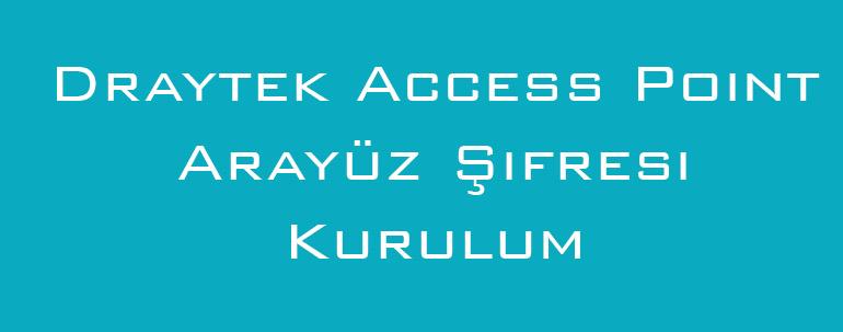 Draytek Access Point Arayüz Şifresi Kurulum