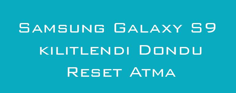 Samsung Galaxy S9 kilitlendi