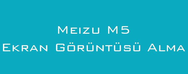 Meizu M5 Ekran Görüntüsü Alma