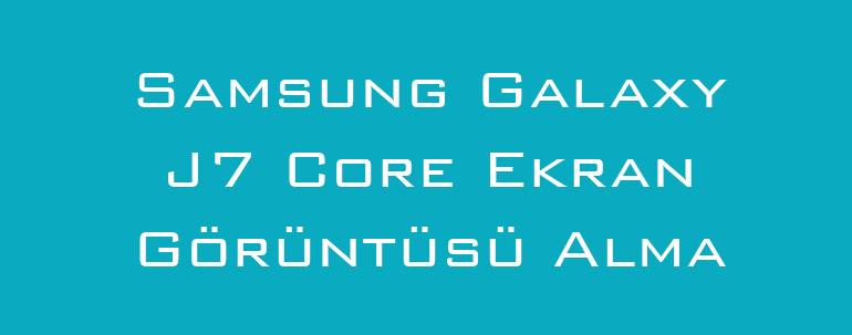 Samsung Galaxy J7 Core Ekran Görüntüsü Alma
