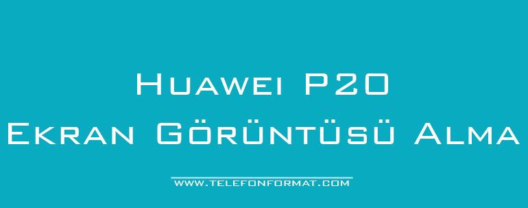 Huawei P20 Ekran Görüntüsü Alma