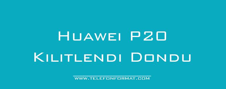 Huawei P20 Kilitlendi Dondu