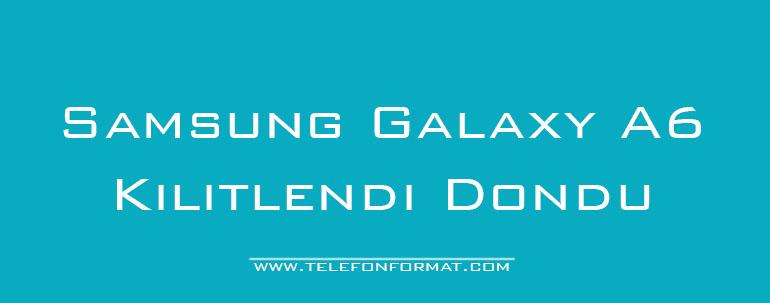 Samsung Galaxy A6 kilitlendi