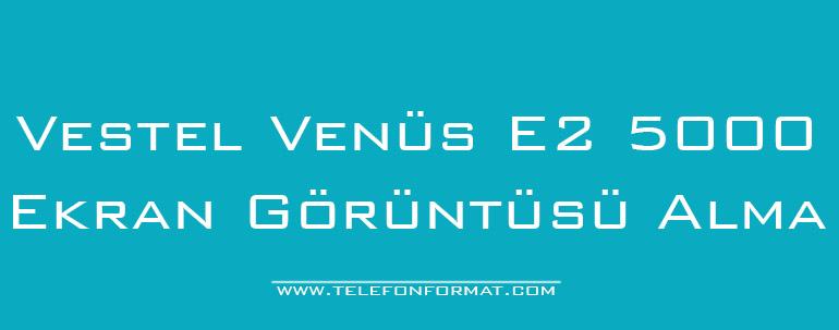 Vestel Venüs E2 5000 Ekran Görüntüsü Alma