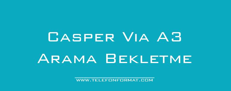 Casper Via A3 Arama Bekletme