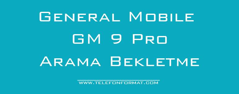 General Mobile GM 9 Pro Arama Bekletme