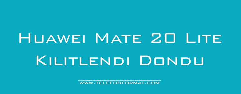 Huawei Mate 20 Lite Kilitlendi