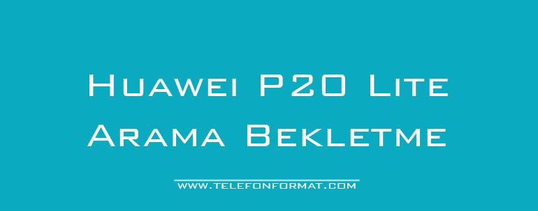 Huawei P20 Lite Arama Bekletme