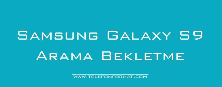 Samsung Galaxy S9 Arama Bekletme