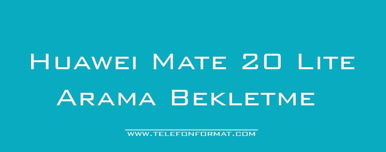 Huawei Mate 20 Lite Arama Bekletme