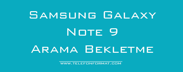 Samsung Galaxy Note 9 Arama Bekletme