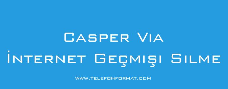 Casper Via İnternet Geçmişi Silme