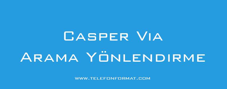 Casper Via Arama Yönlendirme Nasıl Yapılır