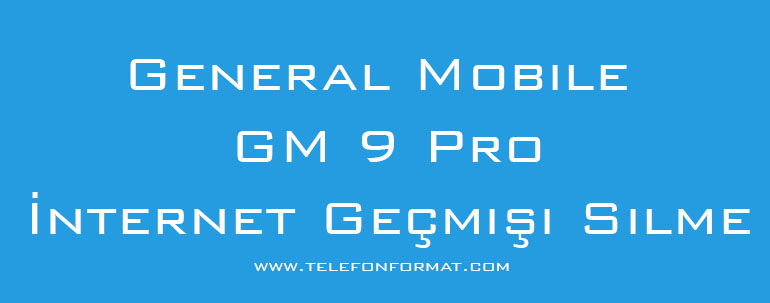 General Mobile GM 9 Pro İnternet Geçmişi Silme