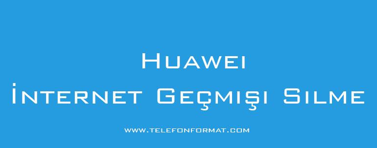 Huawei İnternet Geçmişi Silme
