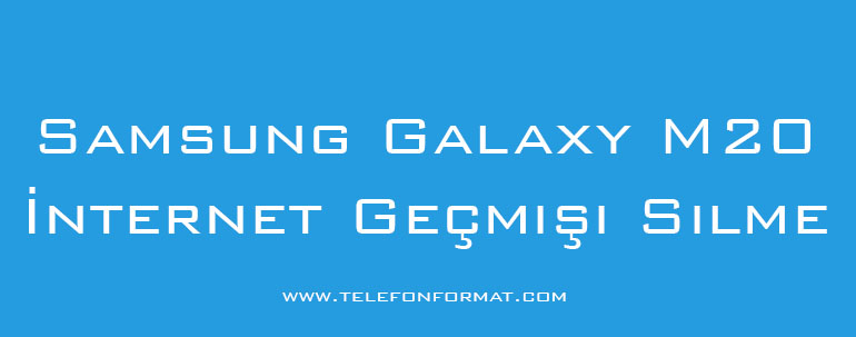 Samsung Galaxy M20 İnternet Geçmişi Silme
