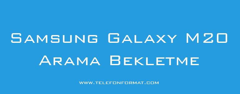 Samsung Galaxy M20 Arama Bekletme