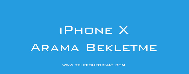 iPhone X Arama Bekletme
