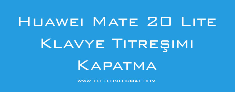 Huawei Mate 20 Lite Klavye Titreşimi Kapatma