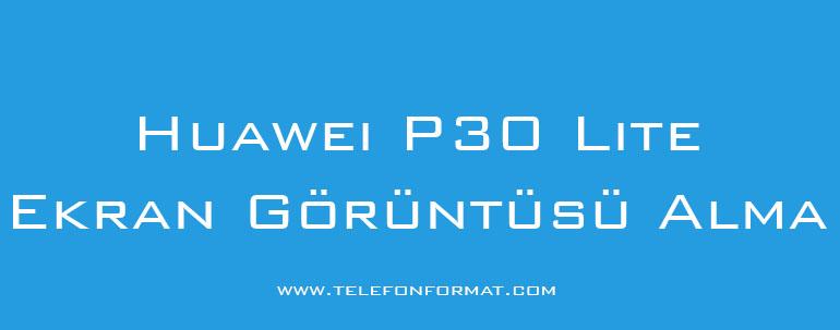 Huawei P30 Lite Ekran Görüntüsü Alma