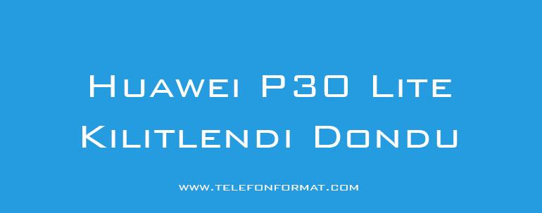 Huawei P30 Lite Kilitlendi Dondu