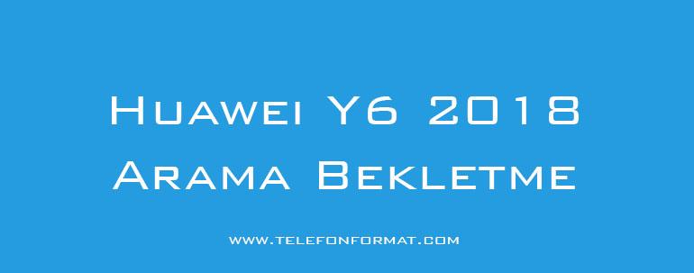 Huawei Y6 2018 Arama Bekletme