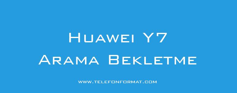 Huawei Y7 Arama Bekletme