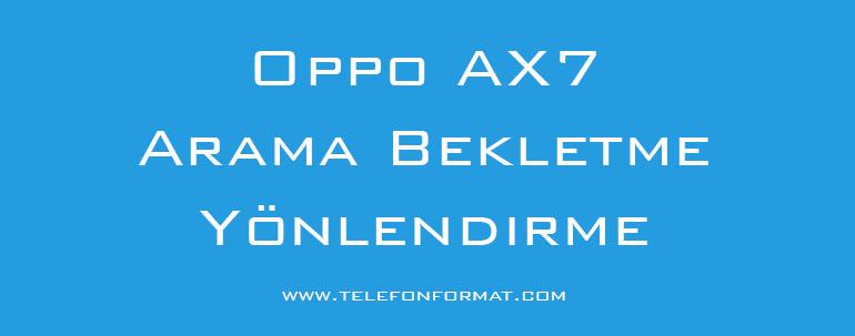 Oppo AX7 Arama Bekletme Yönlendirme