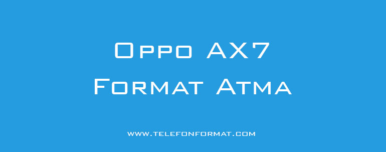 Oppo AX7 Format Atma