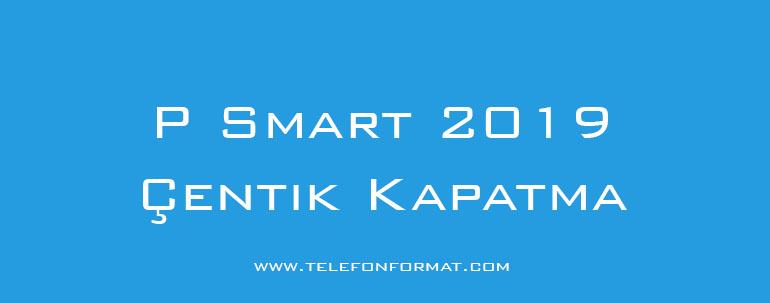 P Smart 2019 Çentik Kapatma