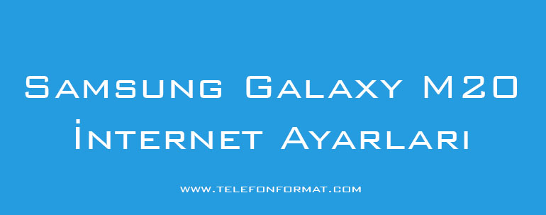 Samsung Galaxy M20 İnternet Ayarları