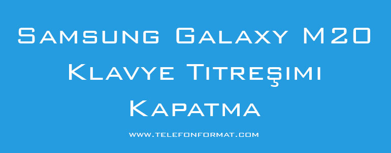 Samsung Galaxy M20 Klavye Titreşimi Kapatma