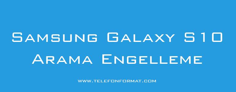Samsung Galaxy S10 Arama Engelleme
