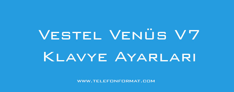 Vestel Venüs V7 Klavye Ayarları