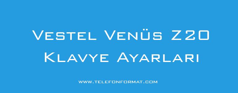 Vestel Venüs Z20 Klavye Ayarları