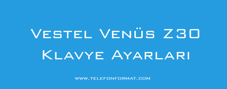 Vestel Venüs Z30 Klavye Ayarları