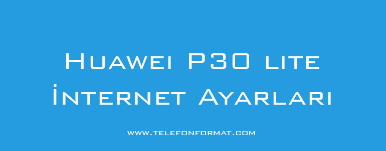 huawei P30 lite İnternet Ayarları