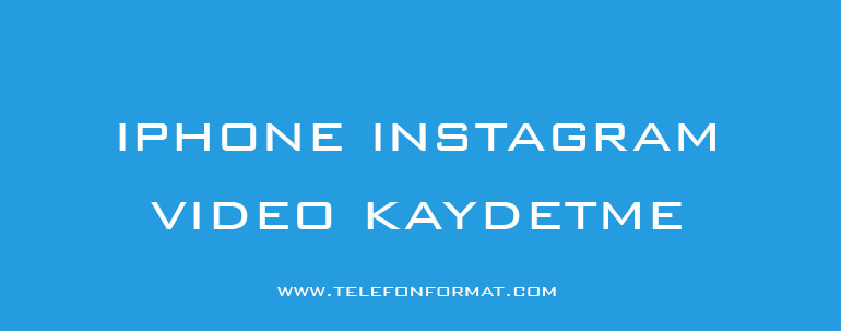 iphone instagram video kaydetme
