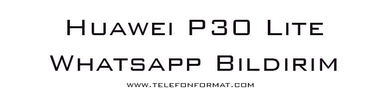 Huawei P30 Lite Whatsapp Bildirim