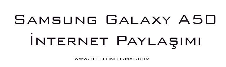 Samsung Galaxy A50 İnternet Paylaşımı