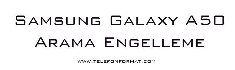Samsung Galaxy A50 Arama Engelleme