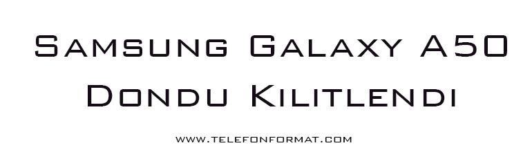 Samsung Galaxy A50 Dondu Kilitlendi