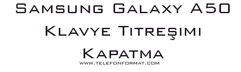 Samsung Galaxy A50 Klavye Titreşimi Kapatma