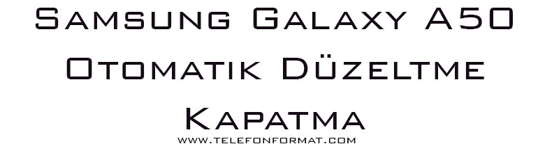 Samsung Galaxy A50 Otomatik Düzeltme Kapatma
