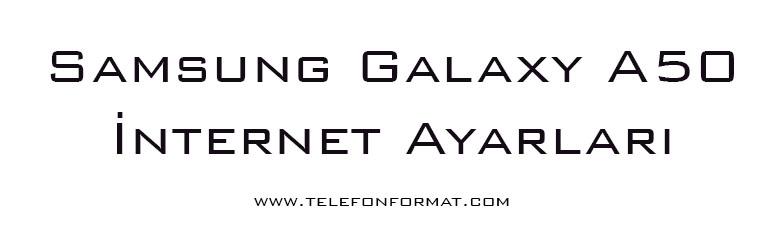 Samsung Galaxy A50 internet ayarları